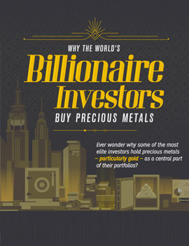 Why Billionaire Investors Buy Precious Metals